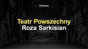 Teatr Powszechny - Roza Sarkisian/ Materiał Organizatora